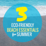 3 ECO-FRIENDLY BEACH ESSENTIALS for Summer